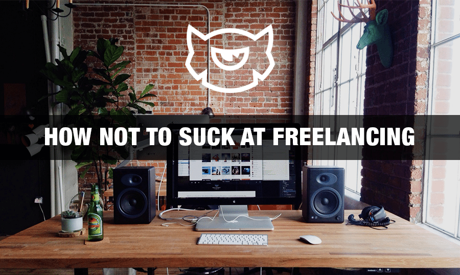 How Not To Suck at Freelancing
