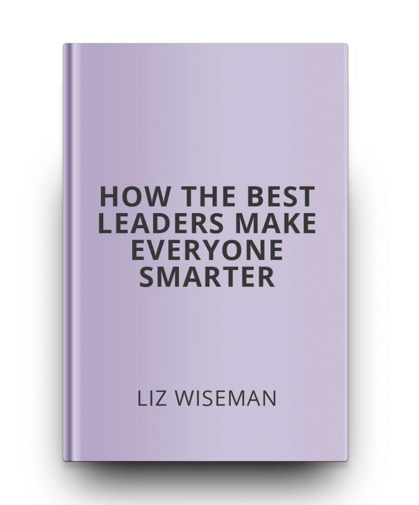 how-the-best-leaders-make-everyone-smarter