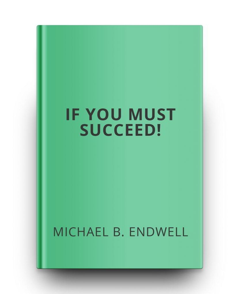 Books: If You Must Succeed!: Untold Secrets Of: Leadership: Winning:  Growth: Winning And Success By Michael B Endwell