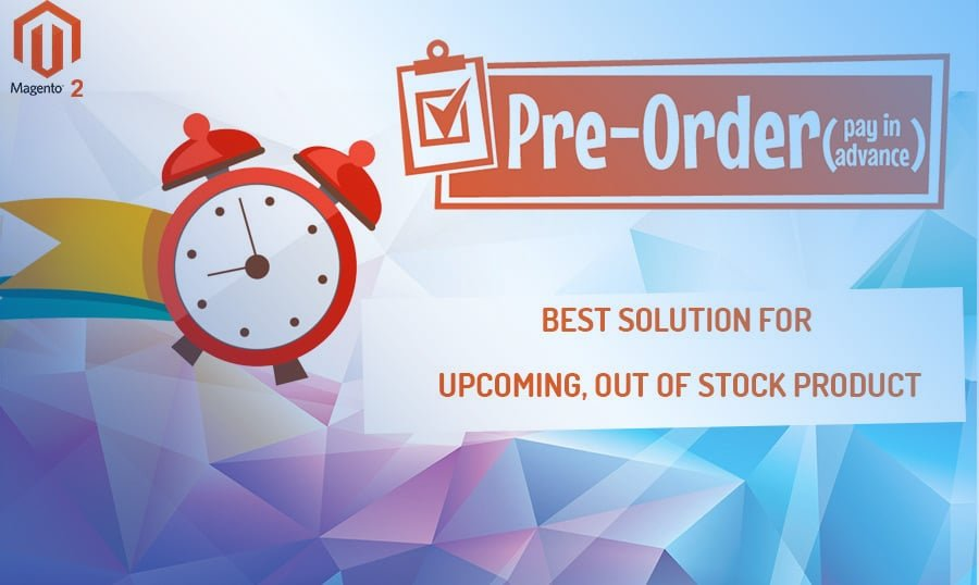 How To Launch Product Pre Order Upcoming And Out Of Stock In Magento 2
