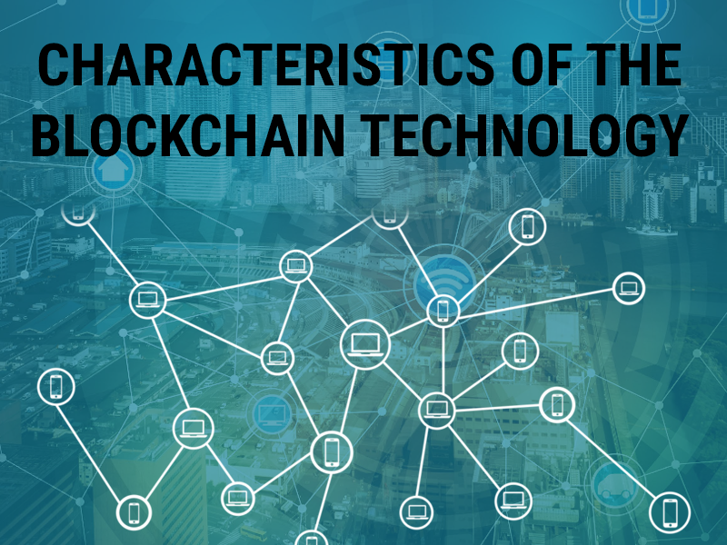 The notable characteristics of the Blockchain technology