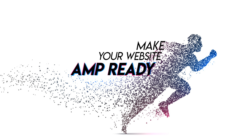 Make Your Website AMP Ready to be Appreciated by Google